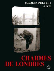 Jacques Prévert (textes), Izis (photographies) Charmes de Londres Editions du Cherche Midi