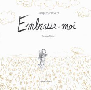 Jacques Prévert (textes), Ronan Badel (illustrations) Embrasse-moi Editions Gallimard Jeunesse