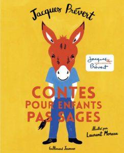 Jacques Prévert (textes), Laurent Moreau (illustrations) Contes pour enfants pas sages Editions Gallimard Jeunesse