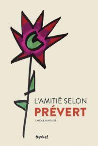Carole Aurouet L'Amitié selon Prévert Editions Textuel